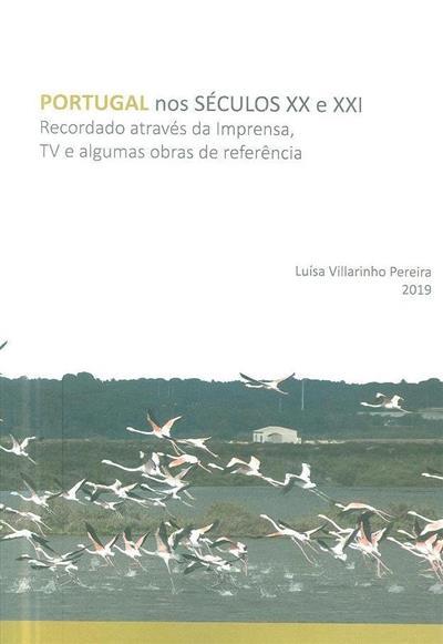 Portugal nos séculos XX e XXI recordado através da imprensa, TV e algumas obras de referência (Luísa Vilarinho Pereira)