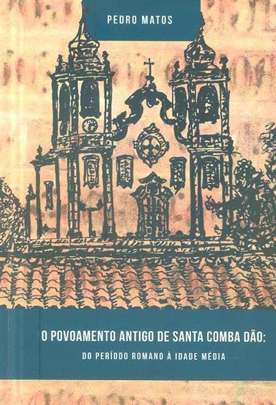 O povoamento antigo de Santa Comba Dão (Pedro Matos)