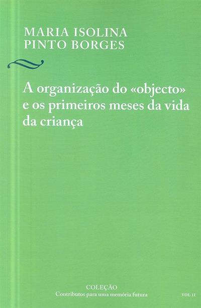 """A organização do """"objecto"""" e os primeiros meses da vida da criança (Maria Isolina Pinto Borges)"""