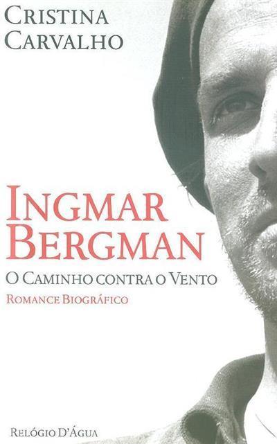 Ingmar Bergman, o caminho contra o vento (Cristina Carvalho)