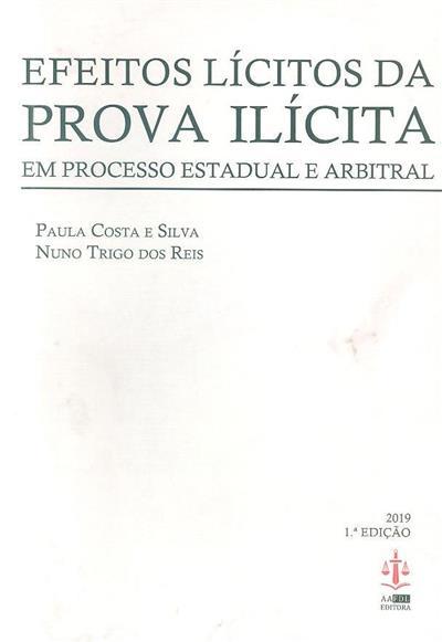 Efeitos lícitos da prova ilícita em processo estadual e arbitral (Paula Costa e Silva, Nuno Trigo dos Reis)