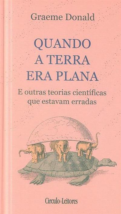 Quando a terra era plana e outras teorias científicas que estavam erradas (Graeme Donald)