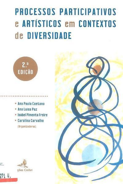 Processos participativos e artísticos em contextos de diversidade (org. Ana Paula Caetano... [et al.])