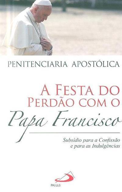 A festa do perdão com o Papa Francisco (Penitenciaria Apostólica)