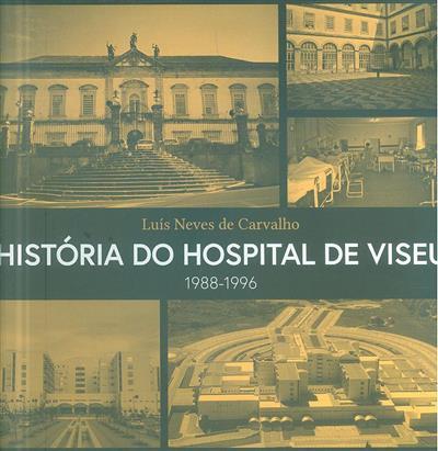 História do Hospital de Viseu, 1988-1996 (Luís Neves de Carvalho)