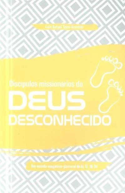 Discípulos missionários do Deus desconhecido (Luís Rafel Teles Azevedo)