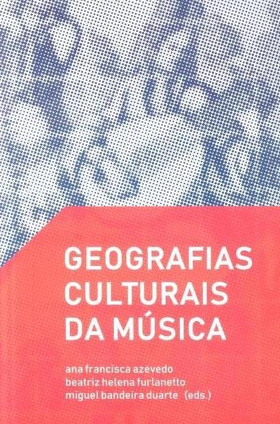 Geografias culturais da música (ed. Ana Francisca Axevedo, Beatriz Helena Furtado, Miguel Bandeira Duarte)