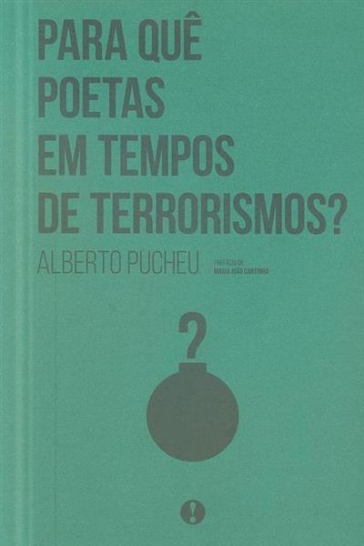 Para quê poetas em tempos de terrorismo? (Alberto Pucheu)