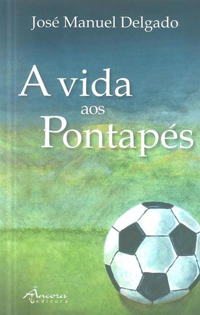 A vida aos pontapés (José Manuel Delgado)