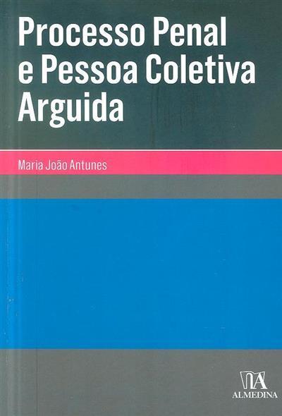 Processo penal e pessoa coletiva arguida (Maria João Antunes)