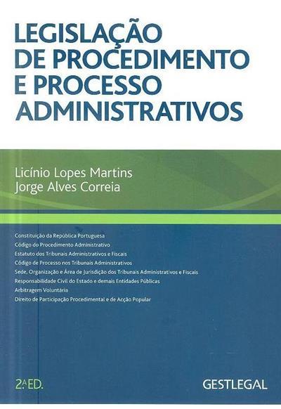 Legislação do procedimento e do processo administrativos (compil. Licínio Lopes Martins, Jorge Alves Correia)