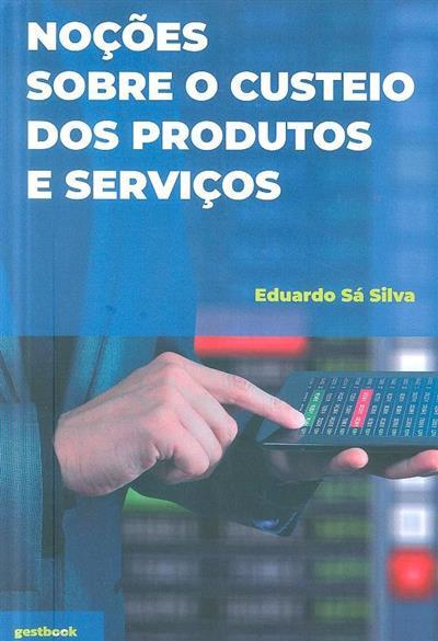 Noções sobre o custeio dos produtos e serviços (Eduardo Sá Silva)