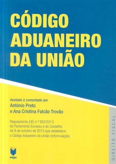 Código aduaneiro da união (anotado e comentado António Preto, Ana Cristina Falcão Trovão)