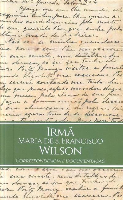 Irmã Maria de S. Francisco Wilson (org., introd., notas por Ilda Ribeiro Gomes Tomás)