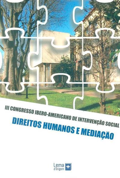 III Congresso Ibero-Americano de Intervenção Social - Direitos Humanos e Mediação (coord. Adriana Neves... [et al.])