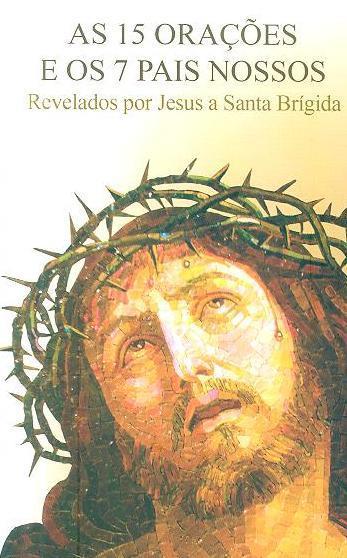 As 15 orações e os sete Pais Nossos revelados por Jesus a Santa Brígida