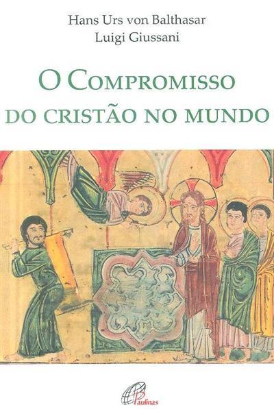 O compromisso do cristão no mundo (Hans Urs von Balthasar, Luigi Giussani)
