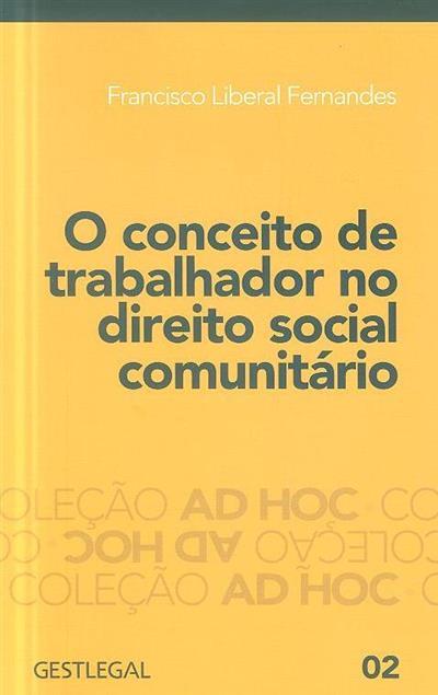 O conceito de trabalhador no direito social comunitário (Francisco Liberal Fernandes)