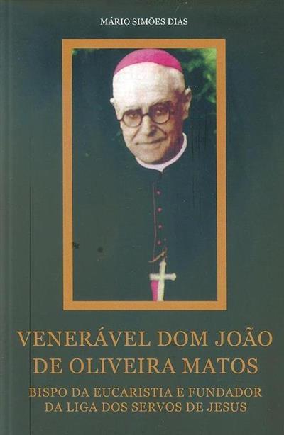 Venerável Dom João de Oliveira Matos (1879-1962) (Mário Simões Dias)