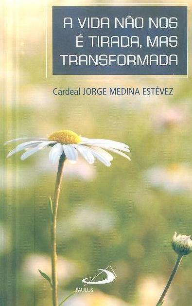 A vida não nos é tirada, mas transformada (Jorge Medina Estévez)