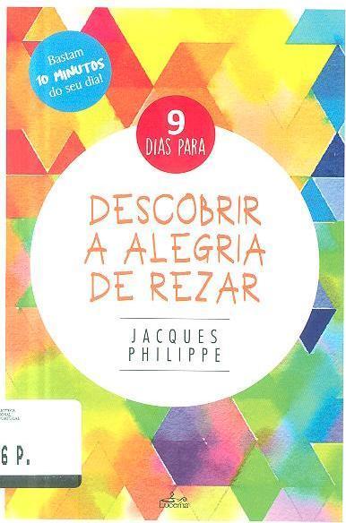 9 dias para descobrir a alegria de rezar (Jacques Philippe)