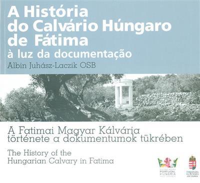 A história do Calvário Húngaro de Fátima (Albin Juhász-Laczik, Klára Breuer, Carlos Cabecinhas)