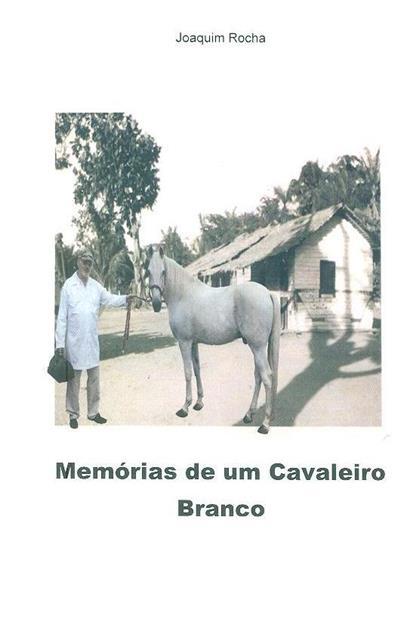 Memórias de um cavaleiro branco (Joaquim Rocha)