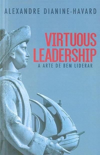 Virtuous leadersdhip (Alexandre Dianine-Havard)
