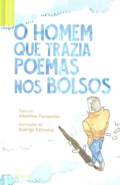 O homem que trazia poemas nos bolsos (Albertina Fernandes)