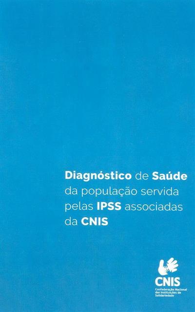 Diagnóstico de saúde da população servida pelas IPSS associadas da CNIS (Maria Gorete Reis... [et al.])