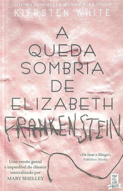 A queda sombria de Elizabeth Frankenstein (Kiersten White)