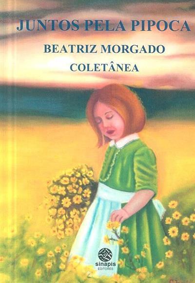 Juntos pela Pipoca, Beatriz Morgado (coord., pref. e apresent. Maria Gomes)