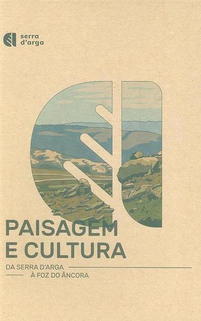 Paisagem e cultura da serra D'Arga à Foz do Âncora (coord. João Almeida, Vera Santos Silva)