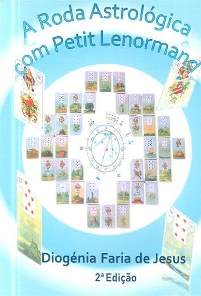 A roda astrológica com Petit Lenormand (Diogénia Faria de Jesus)