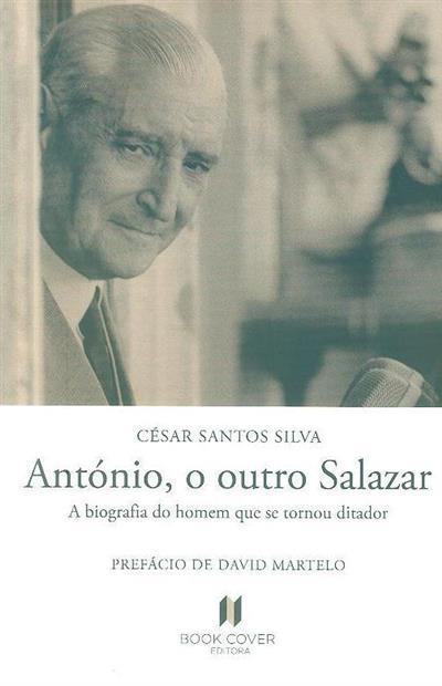 António, o outro Salazar (César Santos Silva)