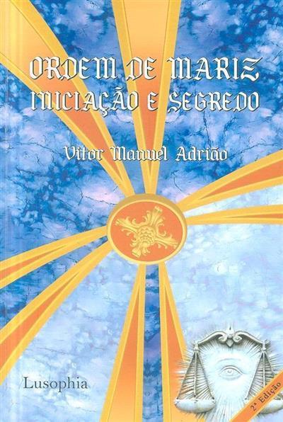Ordem de Mariz, iniciação e segredo (Vitor Manuel Adrião)