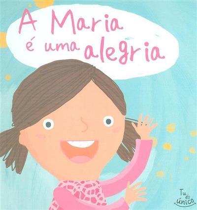 A Maria é uma alegria (texto Ana Oom)