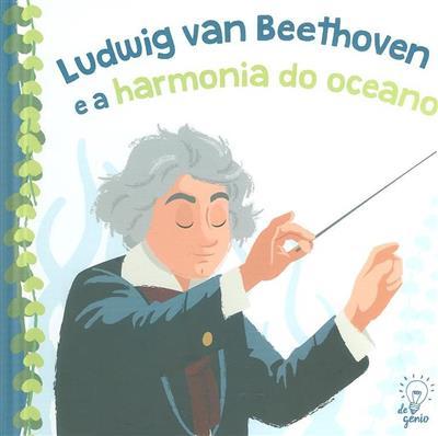 Ludwig Van Beethoven e a harmonia (texto Ana Oom)
