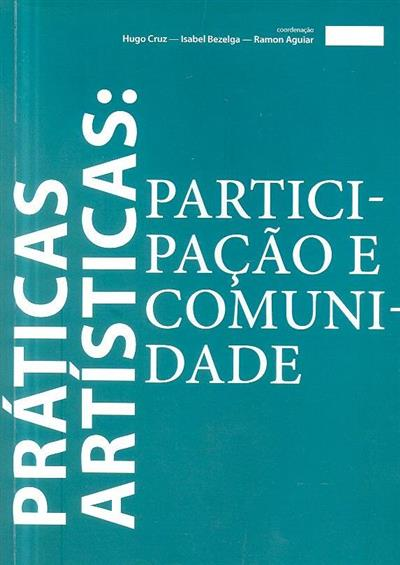 Práticas artísticas (coord. Hugo Cruz, Isabel Bezelga, Ramon Aguiar)