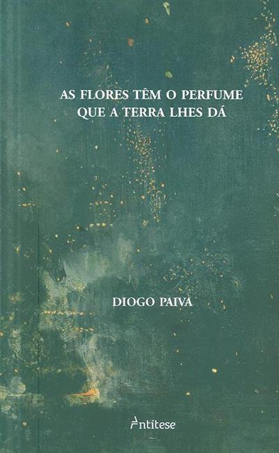 As flores têm o perfume que a terra lhes dá (Diogo Paiva)