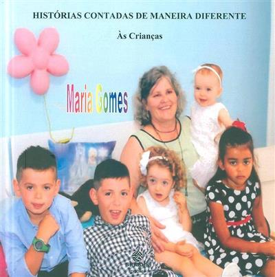 Histórias contadas de uma maneira diferente às crianças (Maria Gomes)