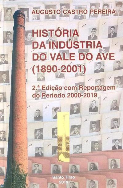 História da indústria do Vale do Ave, (1890-2001) (Augusto Castro Pereira)