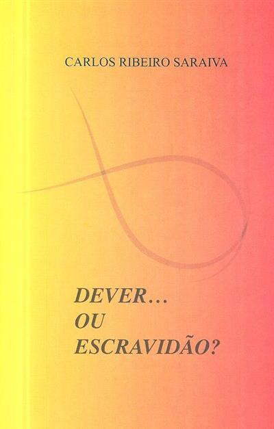 Dever ou escravidão? (Carlos Ribeiro Saraiva)