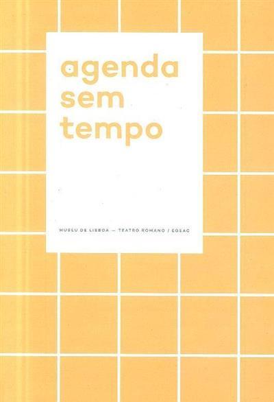 Agenda sem tempo (conceção, org. Lídia Fernandes, Carolina Grilo)