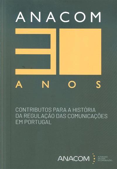ANACOM 30 anos, contributos para a história da regulação das comunicações em Portugal