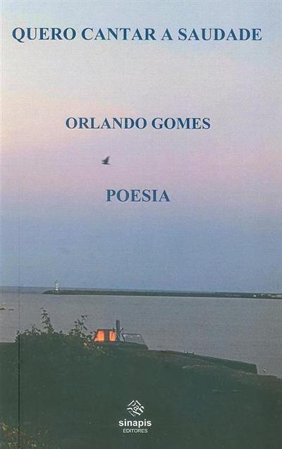 Quero cantar a saudade (Orlando Gomes)