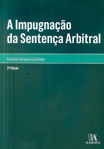 A impugnação da sentença arbitral (António Sampaio Caramelo)
