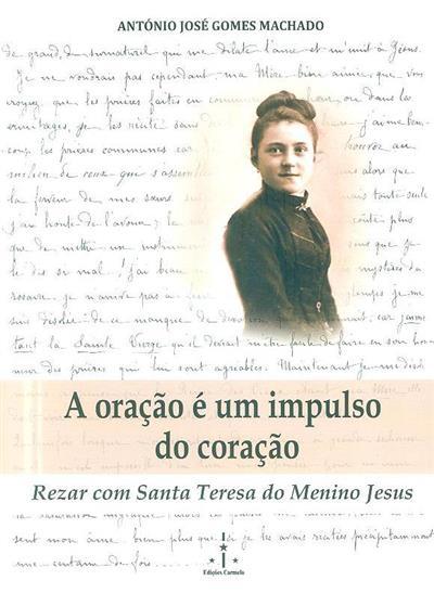 A oração é um impulso do coração (António José Gomes Machado)