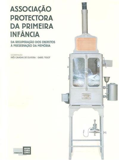 Associação Protectora da Primeira Infância (coord. Inês Cavadas de Oliveira, Isabel Tissot)