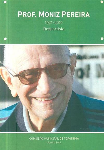 Prof. Moniz Pereira, 1921-2016 (Comissão Municipal de Toponímia)